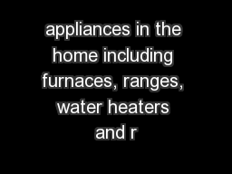 appliances in the home including furnaces, ranges, water heaters and r