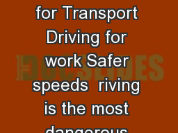 Produced with the support of The Department for Transport Driving for work Safer speeds  riving is the most dangerous work activity that most people do