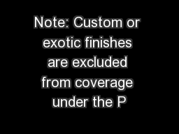 Note: Custom or exotic finishes are excluded from coverage under the P