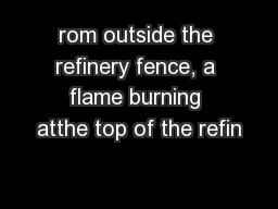 rom outside the refinery fence, a flame burning atthe top of the refin