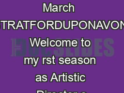 October March  STRATFORDUPONAVON Welcome to my rst season as Artistic Director o