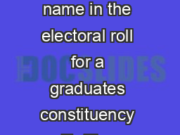 FORM  See rule  Claim for inclusion of name in the electoral roll for a graduates constituency To The Electoral Registration Officer