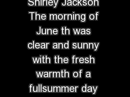 The LotteryShirley Jackson The Lottery  by Shirley Jackson The morning of June th was clear and sunny with the fresh warmth of a fullsummer day the flowers were blossoming profusely and the grass was