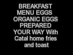 BREAKFAST MENU EGGS  ORGANIC EGGS PREPARED YOUR WAY With Catal home fries and toast