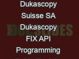 Copyright   by Dukascopy Suisse SA Dukascopy FIX API Programming Guide Revision