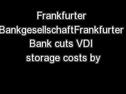 Frankfurter BankgesellschaftFrankfurter Bank cuts VDI storage costs by