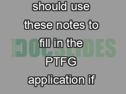 Notes to help you apply for the art ime ee rant PTFG   Who should use these notes You should use these notes to fill in the PTFG application if you are x aking a course that starts between  August  a
