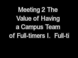 Meeting 2 The Value of Having a Campus Team of Full-timers I.  Full-ti