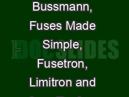 Eaton, Bussmann, Fuses Made Simple, Fusetron, Limitron and Low-Peak ar