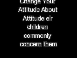 Change Your Attitude About Attitude eir children commonly concern them