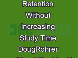 Increasing Retention Without Increasing Study Time DougRohrer andHaroldPashler U PDF document - DocSlides