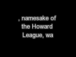 , namesake of the Howard League, wa