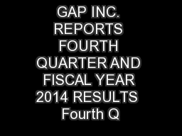 GAP INC. REPORTS FOURTH QUARTER AND FISCAL YEAR 2014 RESULTS  Fourth Q