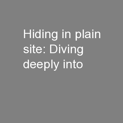 Hiding in plain site: Diving deeply into