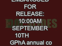EMBARGOED FOR RELEASE: 10:00AM SEPTEMBER 10TH           GPhA annual co