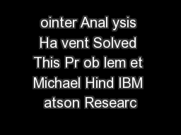 ointer Anal ysis Ha vent Solved This Pr ob lem et Michael Hind IBM atson Researc