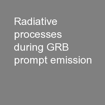 Radiative processes during GRB prompt emission PowerPoint PPT Presentation