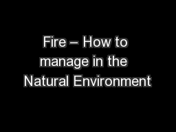 Fire – How to manage in the  Natural Environment