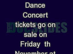 To D ear Parents and S tudents Dance Concert tickets go on sale on Friday  th November at am Midnight Thursday