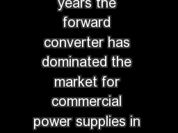 For the past  years the forward converter has dominated the market for commercial power supplies in excess of  W