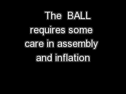 The  BALL requires some care in assembly and inflation