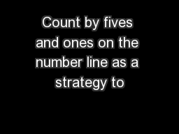 Count by fives and ones on the number line as a strategy to