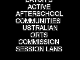 BATCH B ACTIVE AFTERSCHOOL COMMUNITIES   USTRALIAN ORTS COMMISSION SESSION LANS  PDF document - DocSlides