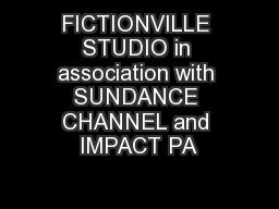 FICTIONVILLE STUDIO in association with SUNDANCE CHANNEL and IMPACT PA
