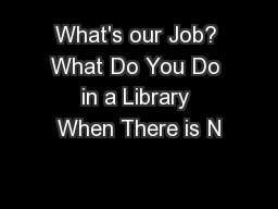 What's our Job? What Do You Do in a Library When There is N