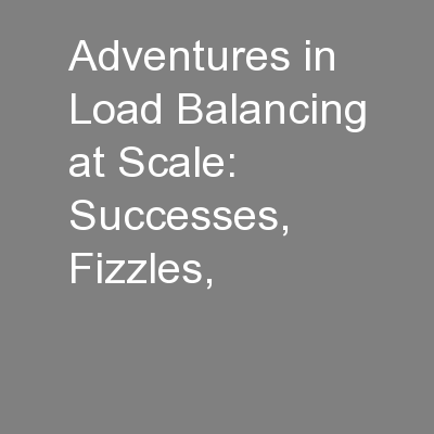 Adventures in Load Balancing at Scale:  Successes, Fizzles, PowerPoint PPT Presentation