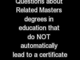 Frequently Asked Questions about Related Masters degrees in education that do NOT automatically lead to a certificate