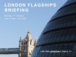 London Flagships briefing