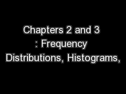Chapters 2 and 3 : Frequency Distributions, Histograms, PowerPoint PPT Presentation