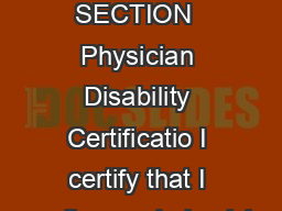 not to exceed six months SECTION  Physician Disability Certificatio I certify that I am a licensed physician