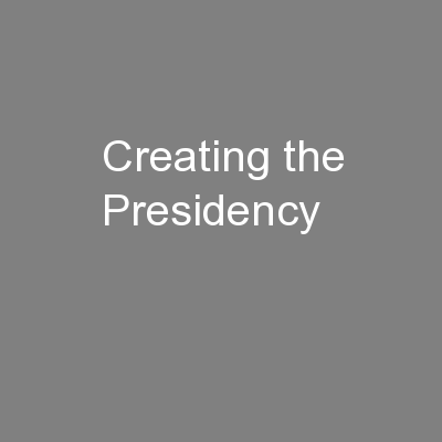 Creating the Presidency