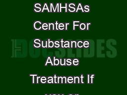 A Quick Guide to Finding Effective Alcohol and Drug Addiction Treatment By SAMHSAs Center For Substance Abuse Treatment If you or someone you care for is dependent on alcohol or drugs and needs treat PowerPoint PPT Presentation