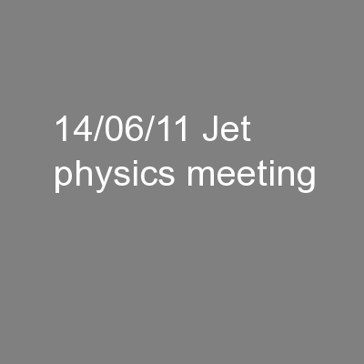 14/06/11 Jet physics meeting