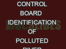 POLLUTED RIVER STRETCHES IN INDIA CRITERIA AND STATUS CENTRAL POLLUTION CONTROL BOARD  IDENTIFICATION OF POLLUTED RIVER STRETCHES CPCB is monitoring the water quality in In dia under National Wa ter