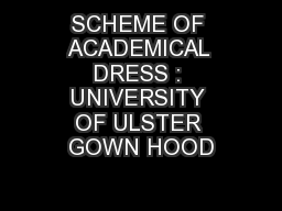 SCHEME OF ACADEMICAL DRESS : UNIVERSITY OF ULSTER GOWN HOOD PowerPoint PPT Presentation