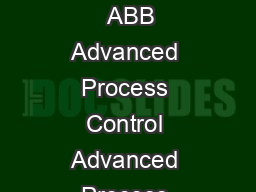 Advanced Process Control The proven way to process optimization Oil Gas and Petrochemical   ABB Advanced Process Control Advanced Process Control A complete suite of process optimization products ABB