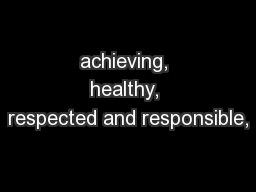 achieving, healthy, respected and responsible,