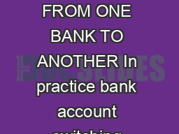 Federation of Finnish Financial Services CUSTOMERS GUIDE TO SWITCHING ACCOUNT FROM ONE BANK TO ANOTHER In practice bank account switching means opening a current account in a new bank switching payme