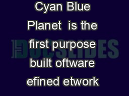 In roduction Cyan Blue Planet  is the first purpose built oftware efined etwork