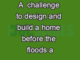 A  challenge to design and build a home before the floods a