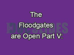 The Floodgates are Open Part V: PowerPoint PPT Presentation