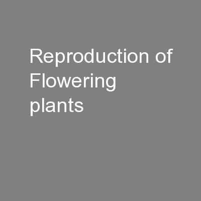 Reproduction of Flowering plants