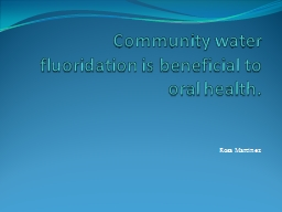 Community water fluoridation is beneficial to oral health.