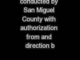 conducted by San Miguel County with authorization from and direction b