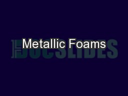 Metallic Foams PowerPoint PPT Presentation
