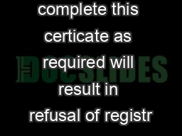 Failure to complete this certicate as required will result in refusal of registr
